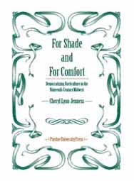 For Shade and For Comfort: Democratizing Horticulture in the Nineteenth-Century Midwest (hardback)