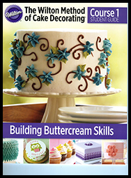 The Wilton Method of Cake Decorating Course 1: Building Buttercream Skills