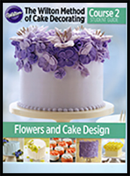 The Wilton Method of Cake Decorating Course 2: Flowers and Cake Design